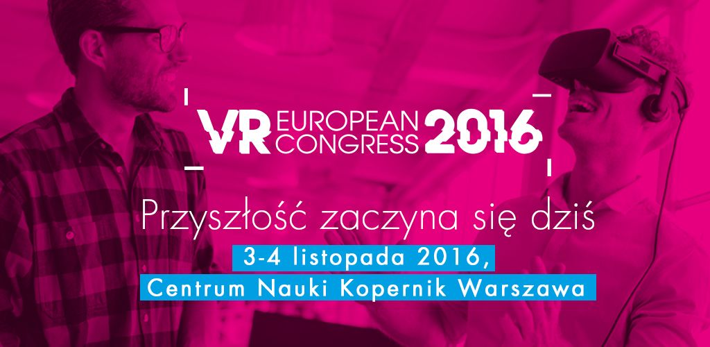 European VR Congress w Centrum Nauki Kopernik