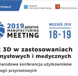 Konferencja Additive Manufacturing Meeting (AMM) 2019 jesienią we Wrocławiu  1